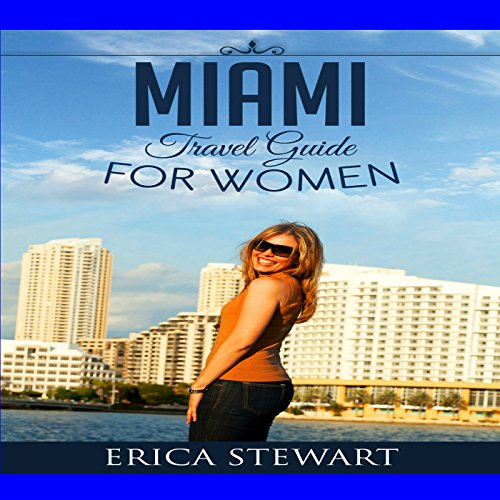 Miami: The Complete Insiders Guide for Women Traveling to Miami audiobook cover art