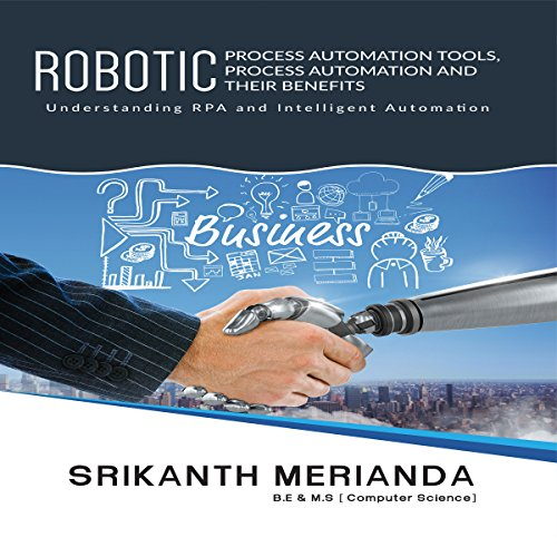 Robotic Process Automation Tools, Process Automation and Their Benefits: Understanding Rpa and Intelligent Automation audiobook cover art