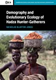 Demography and Evolutionary Ecology of Hadza Hunter-Gatherers (Cambridge Studies in Biological and...