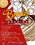 Bread Machine Cookbook : The Ultimate, Complete and Delicious 250 Foolproof Recipes. From Making to Baking, All You Need to Know About Homemade Bake is here
