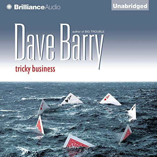 Tricky Business                   By:                                                                                                                                 Dave Barry                               Narrated by:                                                                                                                                 Dick Hill                      Length: 8 hrs and 11 mins     8 ratings     Overall 4.0