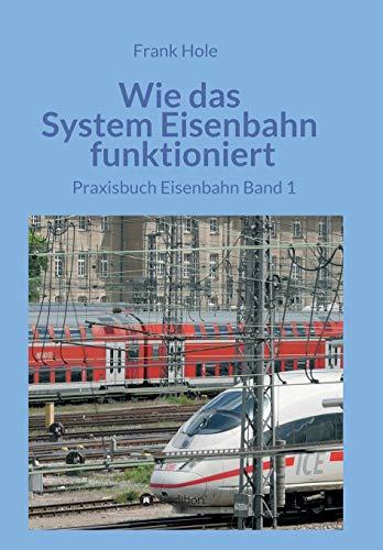 Wie das System Eisenbahn funktioniert: Praxisbuch Eisenbahn Band 1