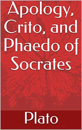Apology, Crito, and Phaedo of Socrates (English Edition)