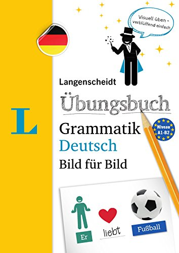 Langenscheidt Ubungsbuch Grammatik Deutsch Bild Fur Bild: Das visuelle Ubungsbuch fur den leichten Einstieg / German Grammar Workbook Picture by Picture