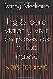 Inglés para Viajar y vivir en Paises de Habla Inglesa: INGLÉS COTIDANO