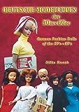 Deutsche Modepuppen der 50er + 60er: German Fashion Dolls of the 50´s + 60´s (German Edition)