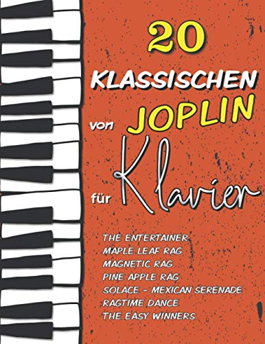 20 Klassischen von Joplin für Klavier: The Entertainer, Maple Leaf Rag, Magnetic Rag, Pine Apple Rag, Ragtime Dance, Solace (Mexican Serenade), The Easy Winners...