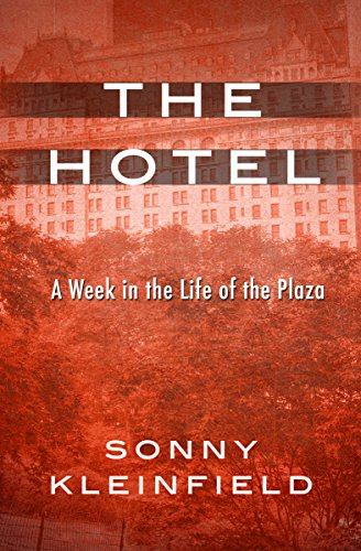 The Hotel: A Week in the Life of the Plaza (English Edition)