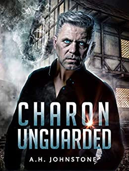 Charon Unguarded (Ferryman Saga Book 1) by [A.H. Johnstone]