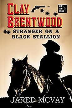 Stranger on a Black Stallion (Clay Brentwood Book 1) by [Jared McVay]