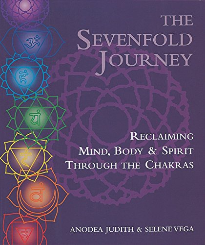 The Sevenfold Journey: Reclaiming Mind, Body & Spirit Through the Chakras: Reclaiming Mind, Body and Spirit Through the Chakras