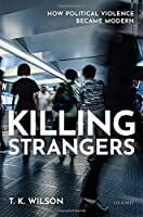 Killing Strangers: How Political Violence Became Modern
