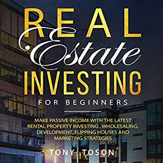 Real Estate Investing for Beginners: Make Passive Income with the Latest Rental Property Investing, Wholesaling, Development, Flipping Houses, and Marketing Strategies                   By:                                                                                                                                 Tony Toson                               Narrated by:                                                                                                                                 Macken Murphy                      Length: 3 hrs and 13 mins     Not rated yet     Overall 0.0
