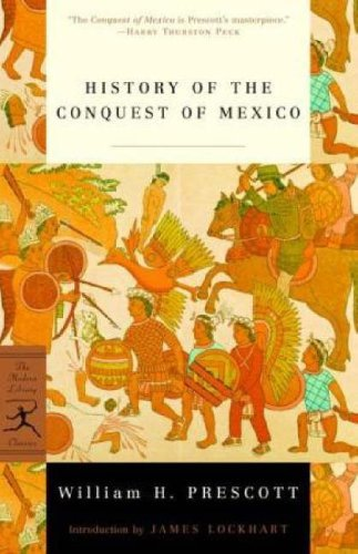 History of the Conquest of Mexico by William H. Prescott (December 04,2001)