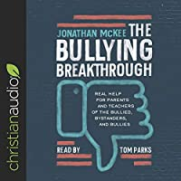 Bullying Breakthrough: Real Help for Parents and Teachers of the Bullied, Bystanders, and Bullies