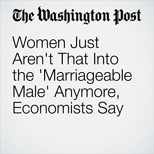 Women Just Aren't That Into the 'Marriageable Male' Anymore, Economists Say copertina