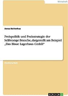 """Preispolitik und Preisstrategie der Selfstorage Branche, dargestellt am Beispiel """"Das Blaue Lagerhaus GmbH"""