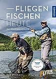 Fliegenfischen heute: Das Praxishandbuch