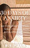 30 Days of Anxiety : 100 Five Minute Coping Skills to Deal with Escalating Anxiety (English Edition)
