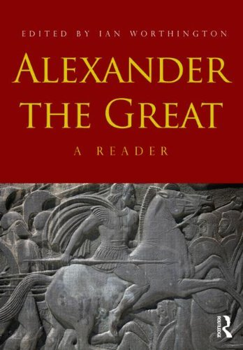Alexander the Great: A Reader [Paperback] [2012] (Author) Ian Worthington