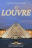El Louvre: La historia y legado del museo de arte más famoso del mundo