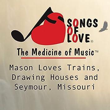 Mason Loves Trains, Drawing Houses and Seymour, Missouri