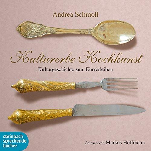 Kulturerbe Kochkunst: Hörreise durch 5 Jahrhunderte Küchengeschichte