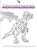 dinosaurier malbuch für erwachsene pachycephalosaurus: geometrische Dinosaurier-Tiere  dieses Malbuch istnutzbarauch für die Kinder, Teenager, ... Jungen... eingutesGeschenk. (German Edition)