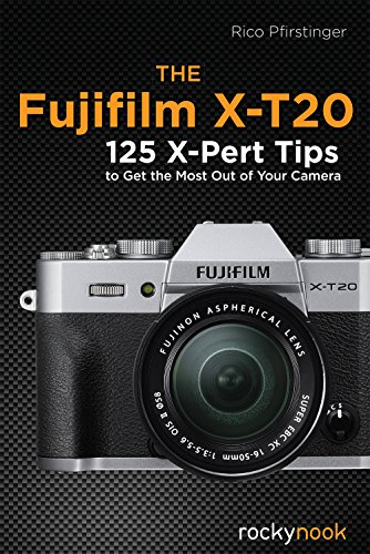 The Fujifilm X-T20: 125 X-Pert Tips to Get the Most Out of Your Camera (English Edition)