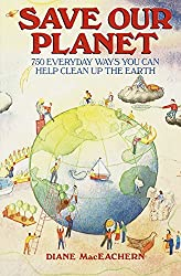 Image: Save Our Planet: 750 Everyday Ways You Can Help Clean Up the Earth/25th Anniversary Edition, by Diane Maceachern (Author). Publisher: Dell; 25th Anniversary ed. edition (December 16, 1991)