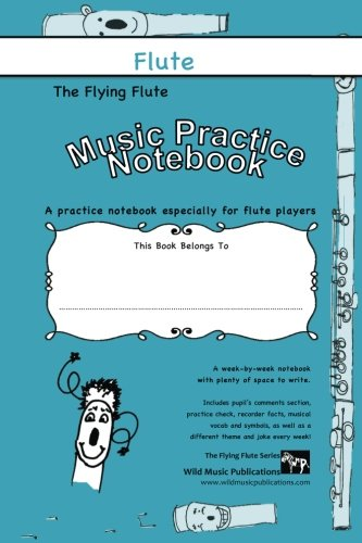 The Flying Flute Music Practice Notebook: A joke-filled music notebook especially for flute players.