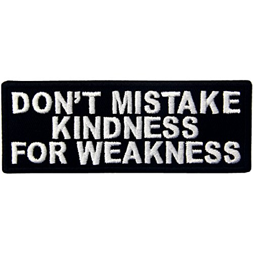 EmbTao Don't Mistake Kindness for Weekness Embroidered Iron On Sew On Patch