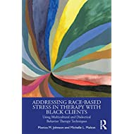 Addressing Race-Based Stress in Therapy with Black Clients: Using Multicultural and Dialectical Behavior Therapy Techniques