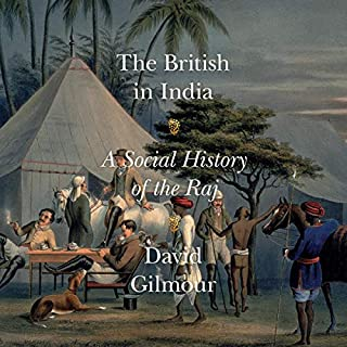 The British in India     A Social History of the Raj              By:                                                                                                                                 David Gilmour                               Narrated by:                                                                                                                                 Michael Page                      Length: 23 hrs and 11 mins     48 ratings     Overall 4.3
