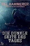 DIE DUNKLE SEITE DES TAGES: Horror-Kurzgeschichten