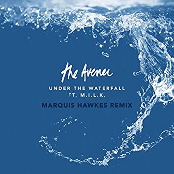 Under The Waterfall (Marquis Hawkes Remix)