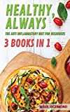 Anti Inflammatory Diet For Beginners: 3 Books In 1 - Classic Edition, Flash Recipes Edition, Healthy Goodies Edition. Enjoy 450+ Recipes To Restore Your Health