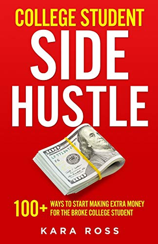 College Student Side Hustle: 100+ Ways to Start Making Extra Money for the Broke College Student
