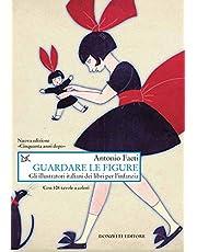 Guardare le figure. Gli illustratori italiani dei libri per l'infanzia. Nuova ediz. (Saggi. Arti e lettere)