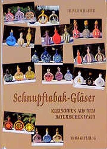 Schnupftabak-Gläser - Kleinodien aus dem Bayerischen Wald: Das reich illustierten Standardwerk über Schnupftabackgläser