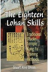 The Eighteen Lohan Skills: Traditional Shaolin Temple Kung Fu Training Methods Paperback