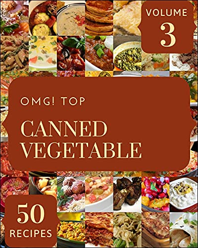 OMG! Top 50 Canned Vegetable Recipes Volume 3: Home Cooking Made Easy with Canned Vegetable Cookbook! (English Edition)