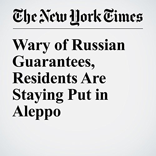 Wary of Russian Guarantees, Residents Are Staying Put in Aleppo cover art