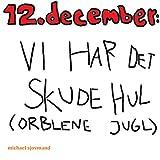 12. december: Vi har det skude hul (orblene jugl) [Explicit]