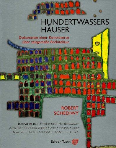 Hundertwassers Häuser: Dokumente einer Kontroverse über zeitgemässe Architektur