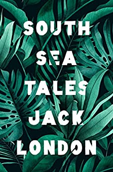 South Sea Tales by [Jack London]