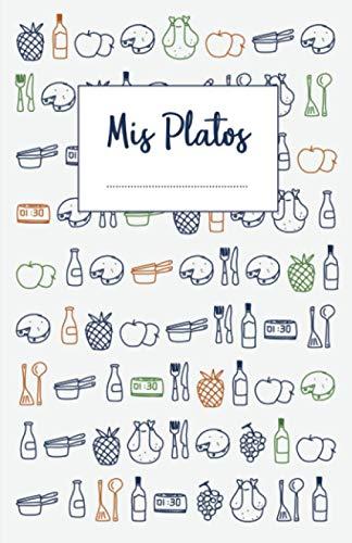 Mis Platos: Libro de recetas en blanco para anotar hasta 120 recetas y notas