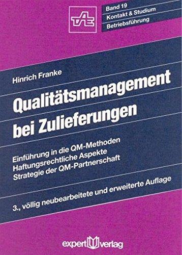 Qualitätsmanagement bei Zulieferungen: Einführung in die QM-Methoden – Haftungsrechtliche Aspekte – Strategie der QM-Partnerschaft (Kontakt & Studium)