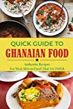 Quick Guide To Ghanaian Food: Authentic Recipes For West African Food That Are Delish: The Art Of West African Cooking