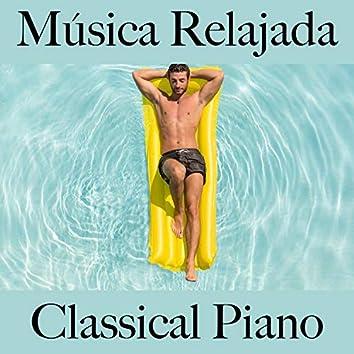 Música Relajada: Classical Piano - Los Mejores Sonidos para Relajarse